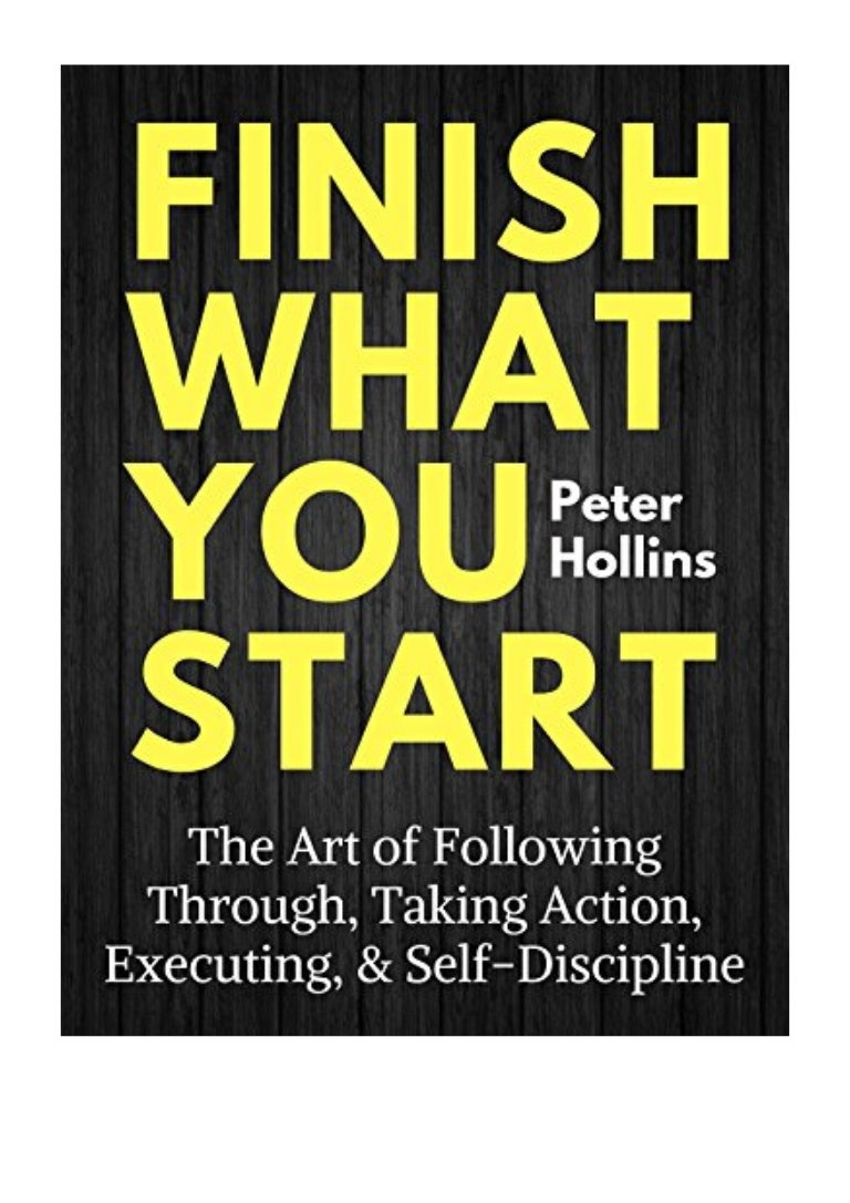 Finish What You Start PDF - Peter Hollins The Art of Following Through, Taking  Action, Executing, & Self-Discipline