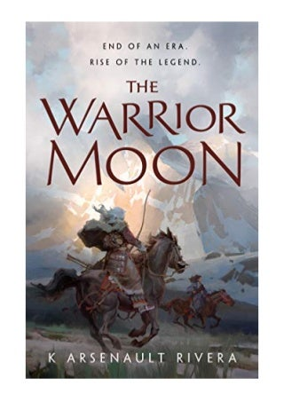 (2019) The Warrior Moon (Ascendant Book 3) (PDF) by K Arsenault Rivera - Tor Books