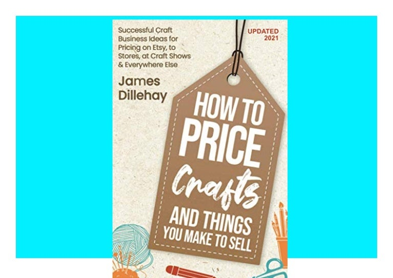 Free [DOWNLOAD ⭐PDF✔] How to Price Crafts and Things You Make to Sell Successful Craft Business Ideas for Pricing on Etsy  to Stores  at Craft Shows & Everywhere Else Full Online