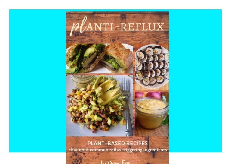 Free Read [PDF]⚡ Planti-Reflux Plant based recipes that omit common reflux triggering ingredients.
