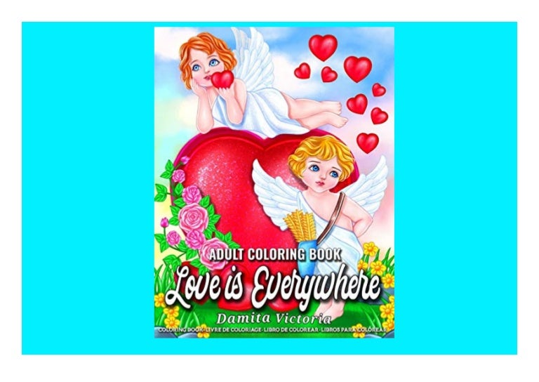 Free Read [PDF] Love is Everywhere Adult Coloring Book for Women Featuring Cupid  Beautiful Flowers  Adorable Animals  and Love Hearts Designs for Adult Relaxation READ ONLINE