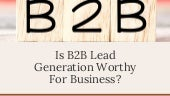 Is B2B Lead Generation Worthy For Business?