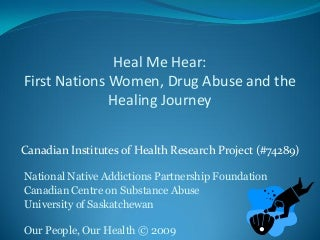 Heal Me Hear: First Nations Women, Drug Abuse and the Healing Journey