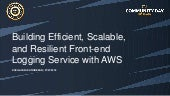 Building Efficient, Scalable and Resilient Front-end logging service with AWS
