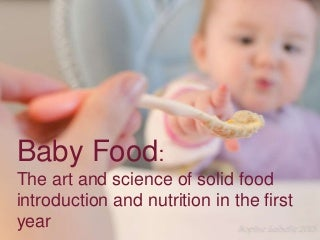 Baby Food: The Art and Science of Solid Food and Nutrition in the First Year of Life