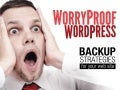 WorryProof WordPress - Backup Strategies for Your Web Site
