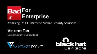 Bad for Enterprise: Attacking BYOD enterprise mobility security solutions