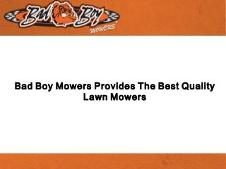 Bad Boy Mowers Provides The Best Quality Lawn Mowers