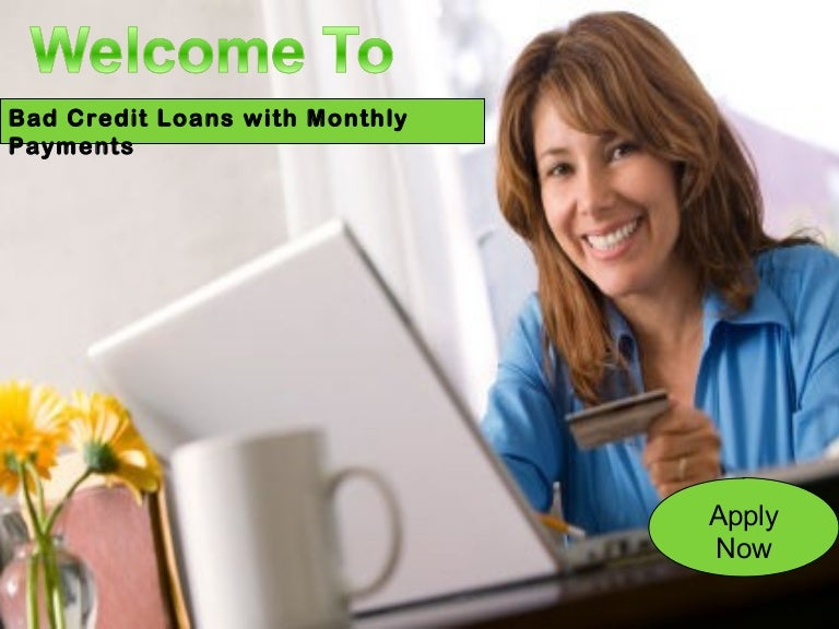 Loans For Bad Credit With Monthly Payments >> Bad Credit Loans With Monthly Payments Perfect Monetary Assistance F