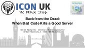 ICONUK 2016: Back From the Dead: How Bad Code Kills a Good Server
