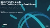 IBM Connect 2017: Back from the Dead: When Bad Code Kills a Good Server