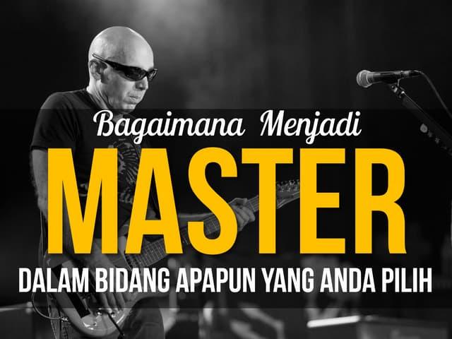 Bagaimana Menjadi Master Dalam Bidang Apapun Yang Anda Pilih