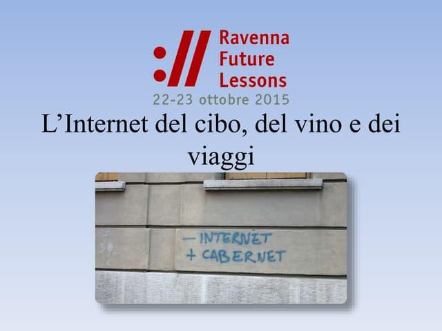 L'Internet del cibo, del vino e dei viaggi - Rodolfo Baggio - Ravenna Future Lessons 2015