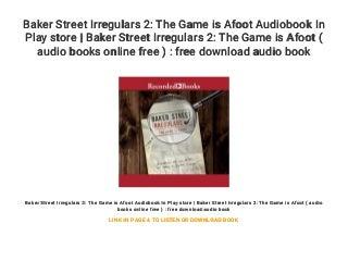 Baker Street Irregulars 2: The Game is Afoot Audiobook In Play store - Baker Street Irregulars 2: The Game is Afoot ( audio books online free ) : free download audio book
