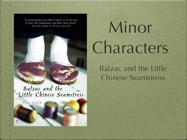 balzac and the little chinese seamstress essay Little chinese seamstress by dai sijie, and at the center of the storm by rae yang describe one of the difficult time in chinese population, during the freehistorical context of balzac and the little chinese seamstress chairman mao zedong began the cultural revolution in 1966 with the intent to.
