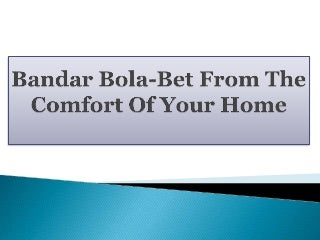 Bandar Bola-Bet From The Comfort Of Your Home