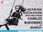Motivation by Banksy and Bukowski