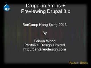 Drupal in 5mins + Previewing Drupal 8.x
