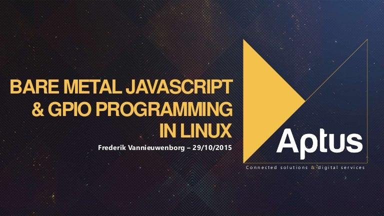 Bare metal Javascript & GPIO programming in Linux