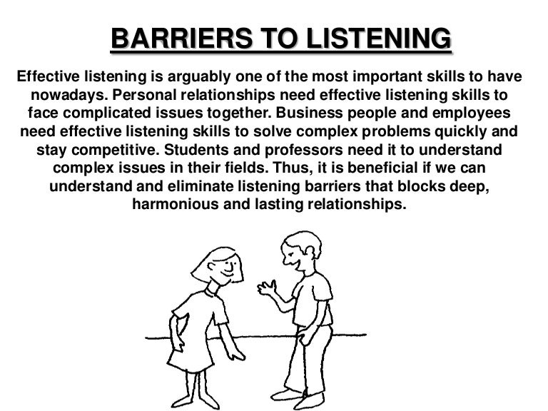 essay on listening barriers Barriers to effective communication it is said that communication is a skill that does not come to some people easily, it ha to be learned barbara stennes from des.