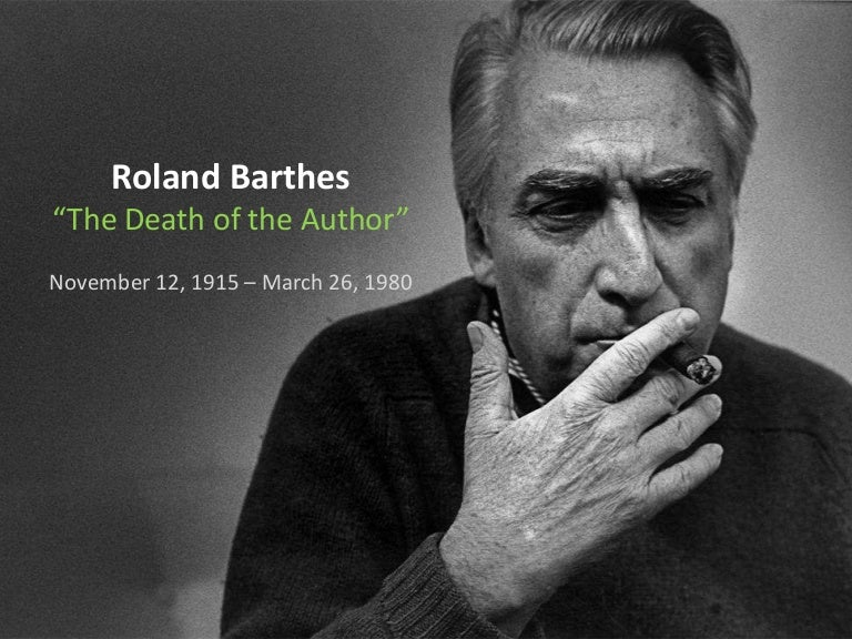 roland barthes death of an author essay An analysis of roland barthes' death of the author essay - an analysis of roland barthes' death of the author the birth of the reader must be at the cost of the death of the author - roland barthes must the author be dead to make way for the birth of the reader.