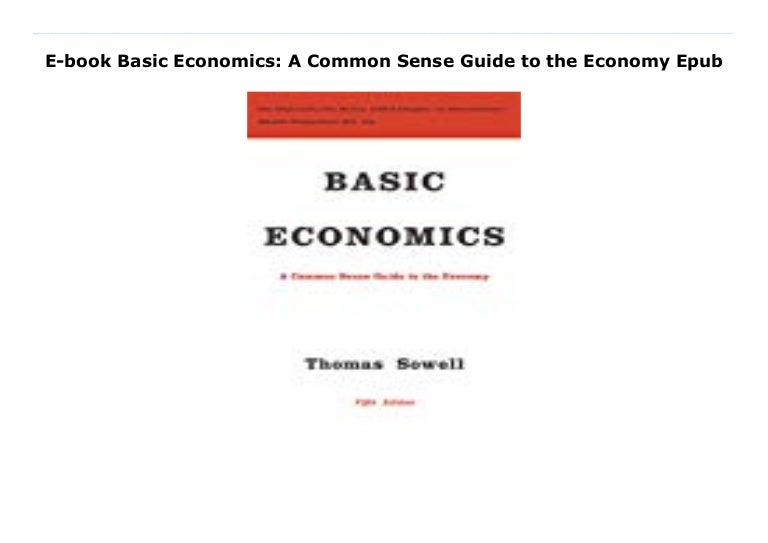 Ebook Basic Economics A Citizens Guide To The Economy By Thomas Sowell
