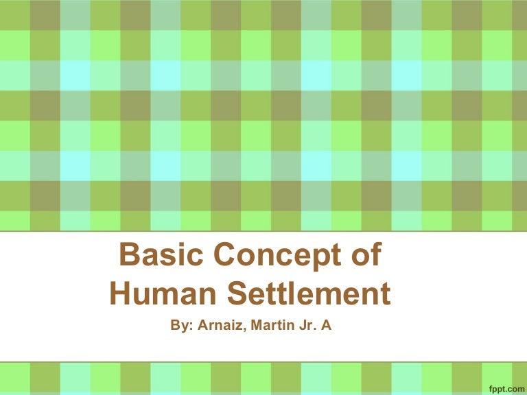 Basic Concept of Human Settlement by Martin Adlaon Arnaiz Jr.