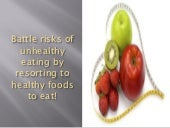 Battle risks of unhealthy eating by resorting to healthy foods to eat!