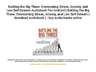 Battling the Big Three: Overcoming Stress. Anxiety. and Low Self-Esteem Audiobook For Android - Battling the Big Three: Overcoming Stress. Anxiety. and Low Self-Esteem ( download audiobook ) : buy audio books online