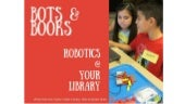 Bots & Books 2016: Robotics at Your Library