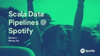 Scala Data Pipelines @ Spotify