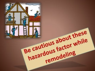 Be cautious about these hazardous factor while remodeling