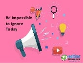 Be Impossible to Ignore Today