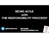 Being Agile with The Responsibility Process®