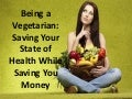 Being a Vegetarian: Saving Your State of Health While Saving You Money