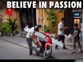 Believe in passion