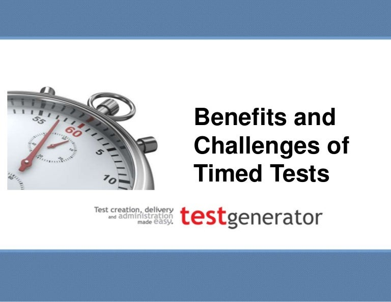 Benefits and challenges of timed tests Test Generator