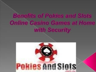 Benefits of pokies and slots online casino games at home with security