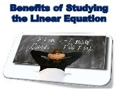Benefits of Studying the Linear Equation