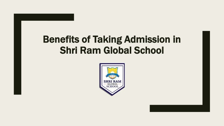 Benefits of Taking Admission in Shri Ram Global School