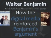 Walter Benjamin and digital media - for COM 520