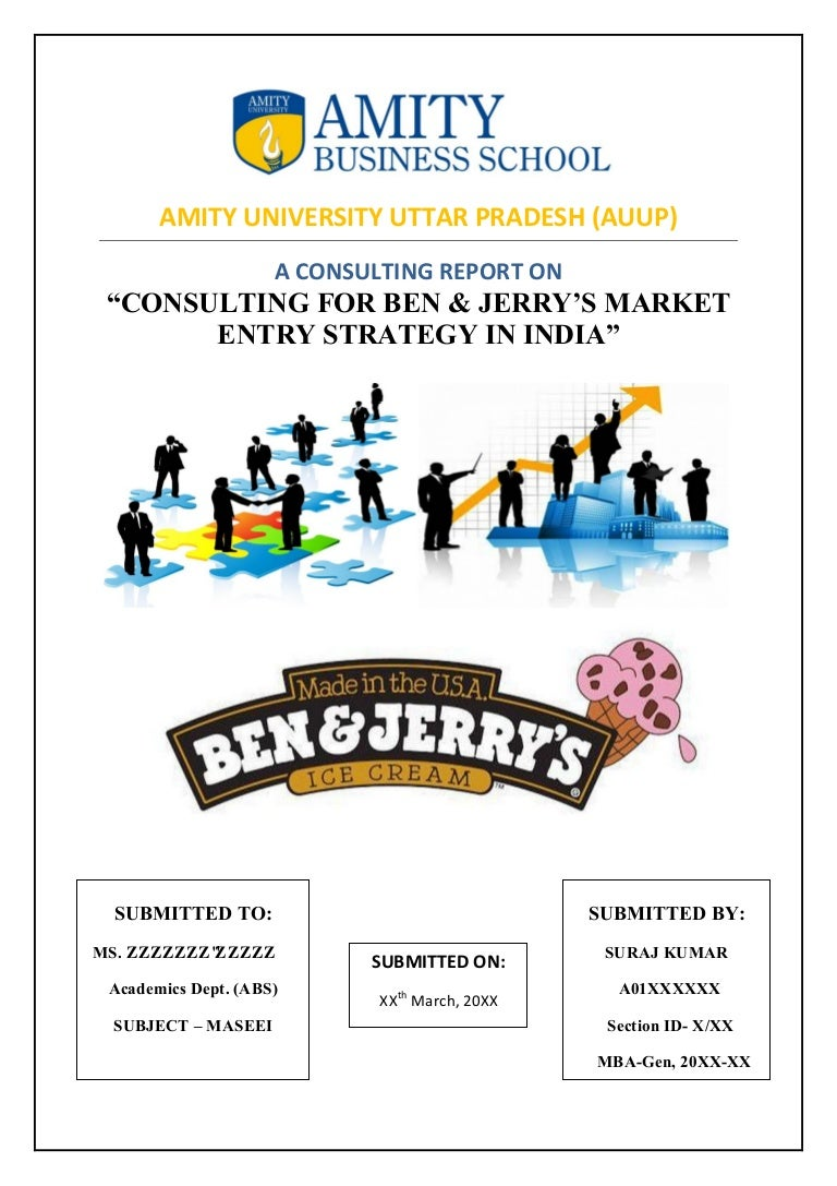 A CONSULTING REPORT ON MARKET ENTRY STRATEGY FOR BEN JERRYS IN IND – Consulting Report