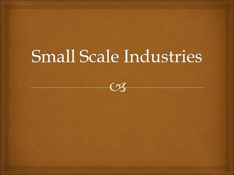 history of small scale industries in india History of indian industries in india,  with an assortment of indian industries into large and small scale industries, india has opened its door to economic.