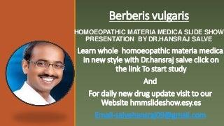 Berberis vulgaris Homoeopathic materia medica slide show presentation by Dr.Hansraj salve
