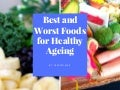 Best and Worst Foods for Healthy Ageing
