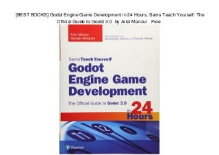 [BEST BOOKS] Godot Engine Game Development in 24 Hours, Sams Teach Yourself: The Official Guide to Godot 3.0 by Ariel Manzur Free
