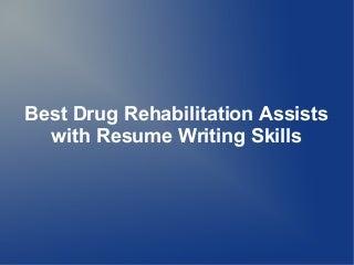 Best Drug Rehabilitation Assists with Resume Writing Skills
