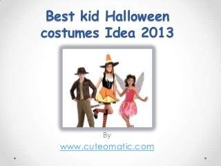 Best kid halloween costumes idea 2013