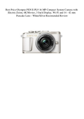 Best Price Olympus PEN E-PL9 16 MP Compact System Camera with Electric Zoom 4K Movies 3-Inch Display Wi-Fi and 14 - 42 mm Pancake Lens - WhiteSilver Recomended Review