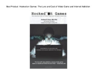 Best Product Hooked on Games: The Lure and Cost of Video Game and Internet Addiction
